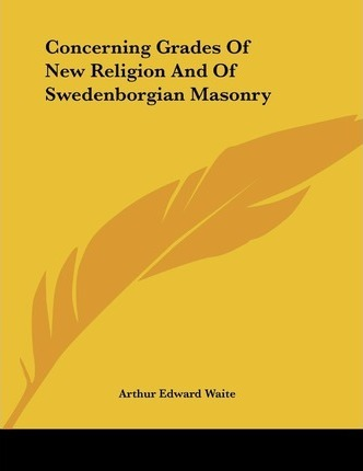 Concerning Grades of New Religion and of Swedenborgian Masonry