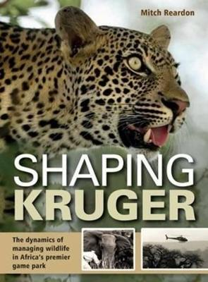 Shaping Kruger : The dynamics of managing wildlife in Africa's premier game park