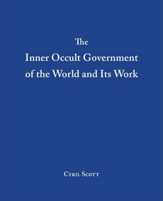 The Inner Occult Government of the World and Its Work