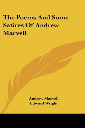 The Poems And Some Satires Of Andrew Marvell