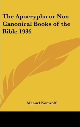 The Apocrypha or Non Canonical Books of the Bible 1936