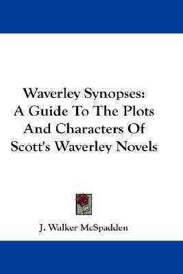 Waverley Synopses  A Guide to the Plots and Characters of Scott's Waverley Novels