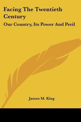 Facing the Twentieth Century  Our Country, Its Power and Peril