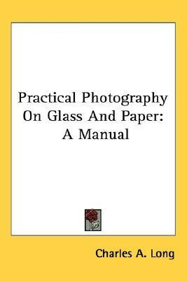 Practical Photography on Glass and Paper