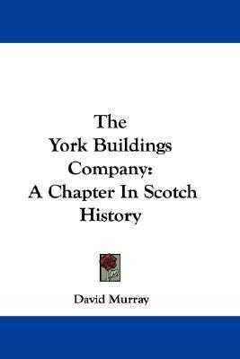 The York Buildings Company : A Chapter in Scotch History