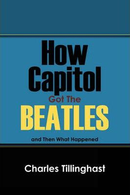How Capitol Got the Beatles: And Then What Happened