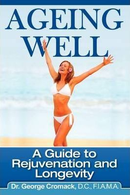 Ageing Well: A Guide to Rejuvenation and Longevity