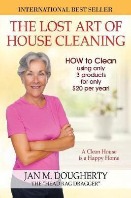 The Lost Art of House Cleaning : A Clean House Is a Happy Home