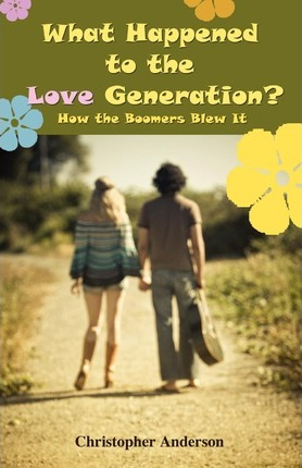 What Happened to the Love Generation?  How the Boomers Blew It