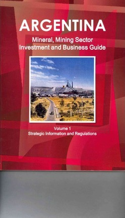Argentina Mineral, Mining Sector Investment and Business Guide