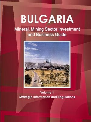 Bulgaria Mineral, Mining Sector Investment and Business Guide