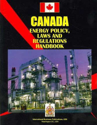 Canada Energy Policy, Laws and Regulations Handbook