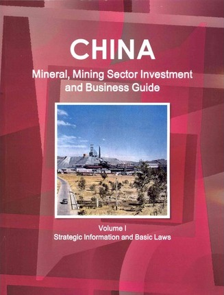 China Mineral, Mining Sector Investment and Business Guide