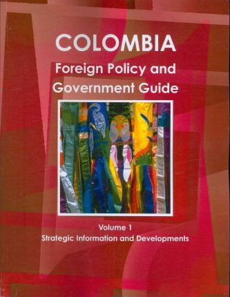 Colombia Foreign Policy and Government Guide