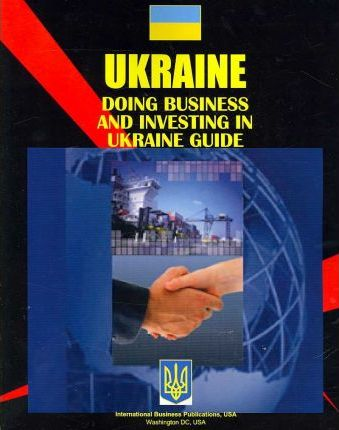 Doing Business and Investing in Ukraine Guide