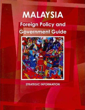 Malaysia Foreign Policy and Government Guide 2010