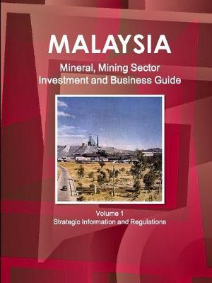 Malaysia Mineral, Mining Sector Investment and Business Guide