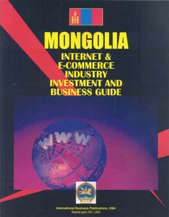 Mongolia Internet and E-Commerce Investment and Business Guide