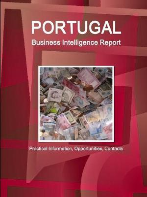 Portugal Business Intelligence Report - Practical Information, Opportunities, Contacts