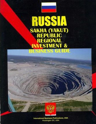 Russia Sakha Yakut Republic Investment and Business Guide