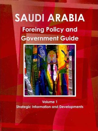 Saudi Arabia Foreign Policy and Government Guide