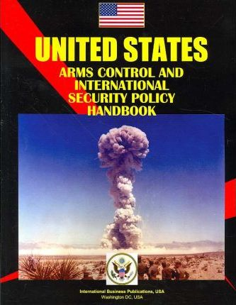 United States Arms Control and International Security Policy Handbook