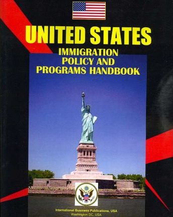 United States Immingration Policy and Programs Handbook