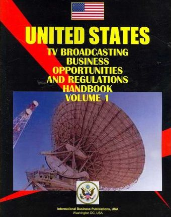 United States TV Broadcasting Business Opportunities and Regulations Handbook