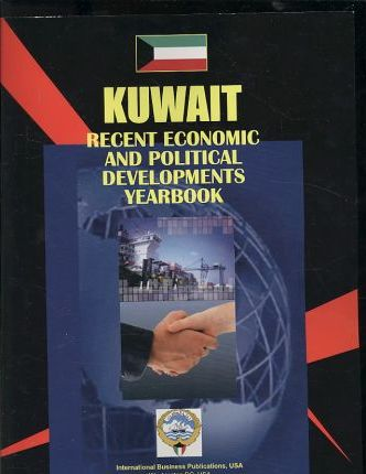 Kuwait Recent Economic and Political Developments Yearbook