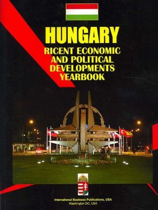 Hungary Recent Economic and Political Developments Yearbook