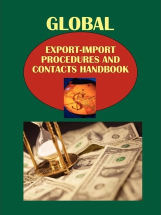 Global Export-Import Procedures and Contacts Handbook Volume 2