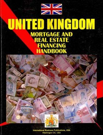 United Kingdom Mortgage and Real Estate Financing Handbook