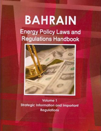 Bahrain Energy Policy, Laws and Regulation Handbook