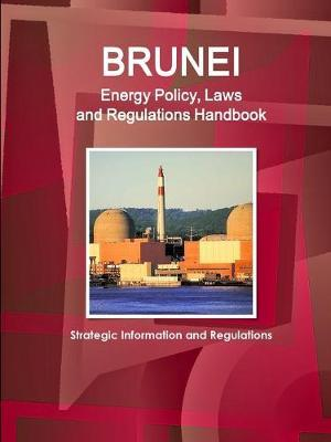 Brunei Energy Policy, Laws and Regulation Handbook