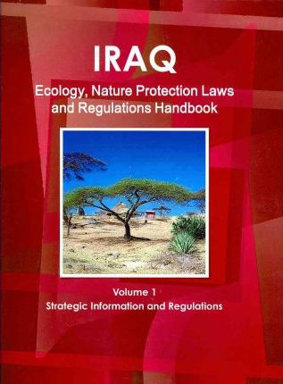 Iraq Ecology, Nature Protection Laws and Regulation Handbook 2011