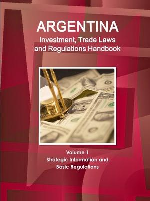 Argentina Investment and Trade Laws and Regulations Handbook