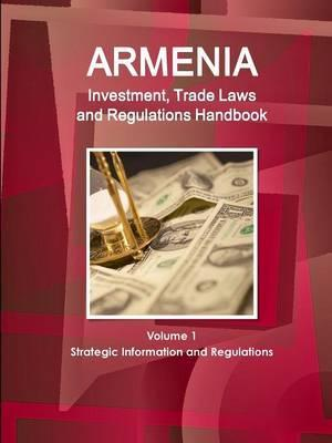 Armenia Investment, Trade Laws and Regulations Handbook Volume 1 Strategic Information and Regulations