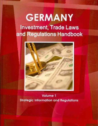 Germany Investment and Trade Laws and Regulations Handbook