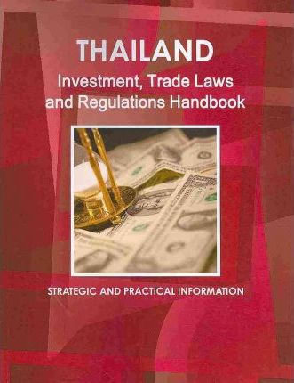 Thailand Investment, Trade Laws and Regulations Handbook