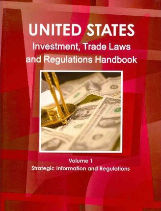 United States Investment and Trade Laws and Regulations Handbook