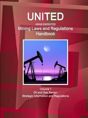 United Arab Emirates Mining Laws and Regulations Handbook Volume 1 Oil and Gas Sector