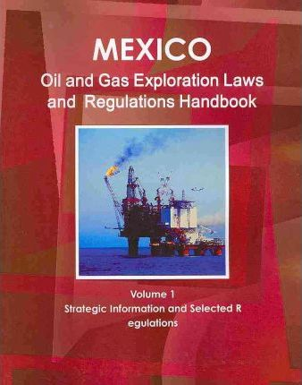 Mexico Oil and Gas Exploration Laws and Regulation Handbook