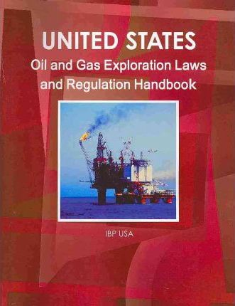 United States Oil and Gas Exploration Laws and Regulation Handbook