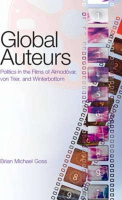 Global Auteurs: Politics in the Films of Almodovar, von Trier, and Winterbottom