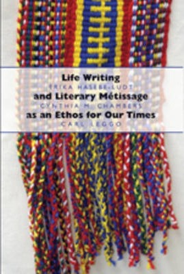 Life Writing and Literary Metissage as an Ethos for Our Times