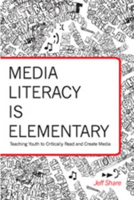 Media Literacy is Elementary  Teaching Youth to Critically Read and Create Media