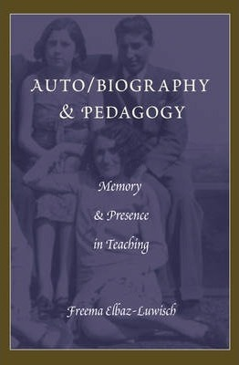 Auto/biography and Pedagogy: Memory and Presence in Teaching