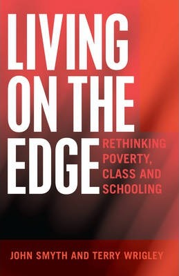 Living on the Edge: Rethinking Poverty, Class and Schooling