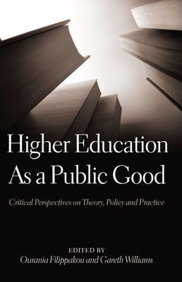 Higher Education as a Public Good: Critical Perspectives on Theory, Policy and Practice