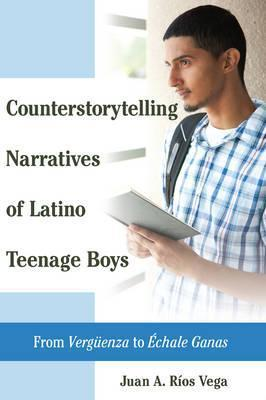 Counterstorytelling Narratives of Latino Teenage Boys: From